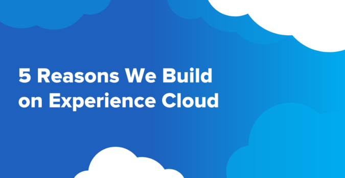 5 reasons we build on experience cloud